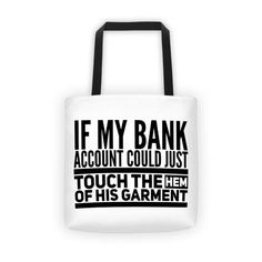 600f2bdf290 If My Bank Account Could Just the Hem of His Garment Tote bag