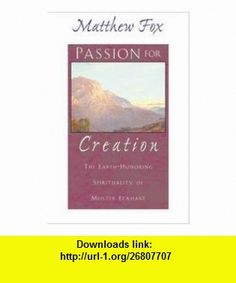 Passion For Creation - Earth-honoring Spirituality Of Meister Eckhart Matthew Fox ,   ,  , ASIN: B005FNQRWM , tutorials , pdf , ebook , torrent , downloads , rapidshare , filesonic , hotfile , megaupload , fileserve