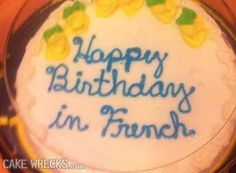 Wreckin' On The Dock of the Bay — Cake Wrecks Cake Wrecks, Epic Cake Fails, Epic Fail, Happy Birthday In French, Cake Disasters, Bad Cakes, Cake Quotes, French Cake, Cake Writing