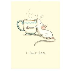 "I Love Tea. Two Bad Mice have wide range of Greeting cards for pet mice and rat admirers. Anita Jeram illustrated ""Guess How Much I Love You"" Tee Kunst, Anita Jeram, Tea Quotes, Cuppa Tea, Fun Cup, Tea Art, My Cup Of Tea, Children's Book Illustration, Penny Black"