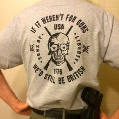 Customer Photo: If it weren't for guns. We'd still be British. T-Shirt.