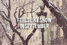 """""""Cause you were mine for the summer,now we know it's nearly over,feels like snow in September,but I always will remember..."""""""