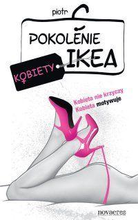 Pokolenie Ikea. Kobiety -   Piotr C. , tylko w empik.com: 28,99 zł. Przeczytaj recenzję Pokolenie Ikea. Kobiety. Zamów dostawę do dowolnego salonu i zapłać przy odbiorze!