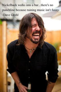 Gotta love Dave...oh, and Nickelback SUCKS!