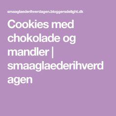 Cookies med chokolade og mandler | smaaglaederihverdagen