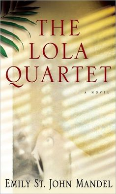 The Lola Quartet - Emily St. John Mandel - Books Worth Reading