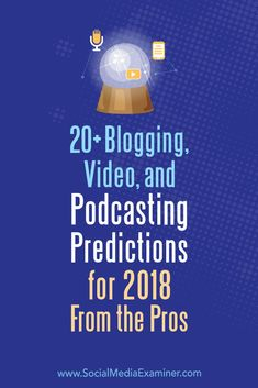 Are you interested in learning where video, blogging, and podcasting are heading in 2018?  To find out what to watch for in the coming year, we reached out to expert creators and influencers to get their thoughts. #socialmedia #socialmediamarketing #socialmediaexaminer