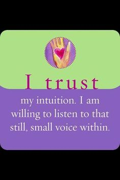 I trust my intuition. I am willing to listen to that still,  small voice within. ~Louise Hay