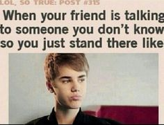 Seriously, people! When you talk about someone and I'm with you, talk about someone I know!!