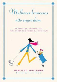 Baixar Livro As Mulheres Francesas Nao Engordam -  Mireille Guiliano em PDF, ePub e Mobi ou ler online