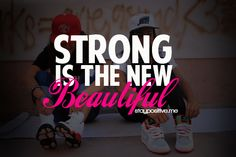 Strength IS beautiful! I want all my girls to be strong women!