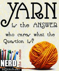 """yarn is the answer;  which makes it the answer to everything """"whats your name"""" """"yarn""""; """"whatd you get on #1 in math"""" """"yarn"""" see it works"""