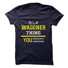 [Best Tshirt name origin] Its A WAGONER Thing.  Shirts of year  If youre A WAGONER then this shirt is for you!If Youre A WAGONER You Understand  Everyone else has no idea  These make great gifts for other family members  Tshirt Guys Lady Hodie  SHARE and Get Discount Today Order now before we SELL OUT  Camping a vest thing you wouldnt understand tshirt hoodie hoodies year name birthday a wagoner its a shirts
