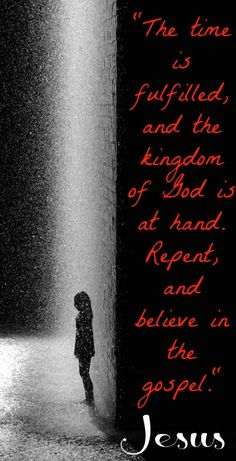 """Mark 1:14-16 NKJV Jesus Begins His Galilean Ministry 14 Now after John was put in prison, Jesus came to Galilee, preaching the gospel of the kingdom  of God,  15 and saying, """"The time is fulfilled, and the kingdom of God is at hand. Repent, and believe in the gospel."""""""