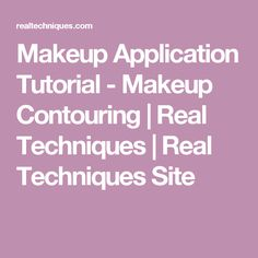 Makeup Application Tutorial - Makeup Contouring | Real Techniques | Real Techniques Site