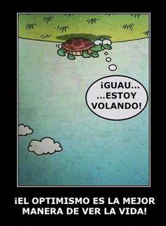 ¡El optimismo es la mejor manera de ver la vida!
