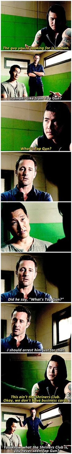 Steve upset at Ahe Makino for not knowing what Top Gun is. # STEVE MCGARRETT # CHIN HO KELLY # 6.05