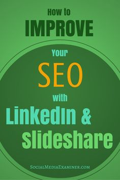Getting your LinkedIn and SlideShare assets to rank high organically in Google will be well worth your effort. | Social Media Examiner