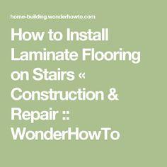 How to Install Laminate Flooring on Stairs « Construction & Repair :: WonderHowTo