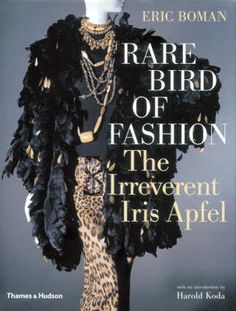 Daisy's fashion rules were inspired by Iris Apfel's!  ~ Rare Bird of Fashion - The Irreverent Iris Apfel book by Eric Boman