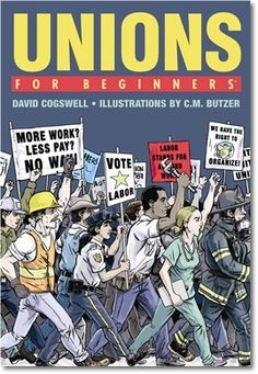 "Read ""Unions For Beginners"" by David Cogswell available from Rakuten Kobo. Do you appreciate your forty-hour, five-day workweek? Appreciate having a safe working environment? Unions made this all. Power To The People, Working People, Democracy In America, Workers Rights, Robert D, Thing 1, Epic Story, Union Made, Aleta"