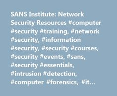 SANS Institute: Network Security Resources #computer #security #training, #network #security, #information #security, #security #courses, #security #events, #sans, #security #essentials, #intrusion #detection, #computer #forensics, #it #audit, #application #security http://south-sudan.remmont.com/sans-institute-network-security-resources-computer-security-training-network-security-information-security-security-courses-security-events-sans-security-essentials-intrusion-d/  # Network Security…