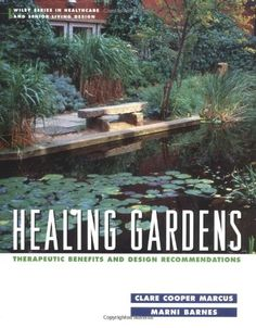 Healing Gardens: Therapeutic Benefits and Design Recommendations by Clare Cooper Marcus