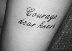 """...Courage, dear heart..."""