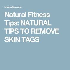 Natural Fitness Tips: NATURAL TIPS TO REMOVE SKIN TAGS