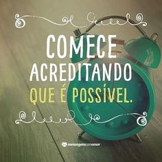 Comece acreditando que é possível Inspirational Phrases, Motivational Quotes, Portuguese Quotes, Positive Thoughts, Good Vibes, Life Lessons, Favorite Quotes, Coaching, Inspire Me