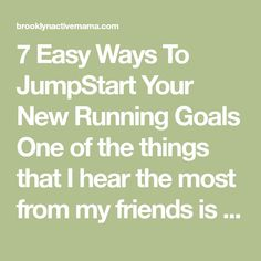 "7 Easy Ways To JumpStart Your New Running Goals One of the things that I hear the most from my friends is ""I wish I could do that"" or ""It's always been my dream to run but I could never…"" I get it, trust me, I was there only 3 years ago. Prior to taking …"