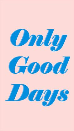 ONLY GOOD DAYS    Free iPhone Wallpaper #rkcsouthern    http://www.rkcsouthern.com