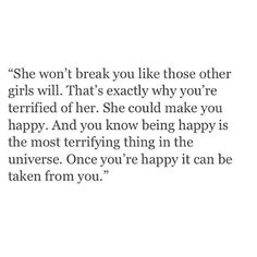 Sad Love Quotes : QUOTATION – Image : Quotes Of the day – Life Quote you're terrified of someone who could really make you happy. Sharing is Caring Great Quotes, Quotes To Live By, Me Quotes, Inspirational Quotes, Qoutes, Loyalty Quotes, The Words, Inspirierender Text, Word Porn