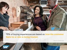 70% of buying experiences are based on how the customer feels he or she is being treated.