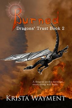 Burned: Dragons' Trust Book 2 by [Wayment, Krista]