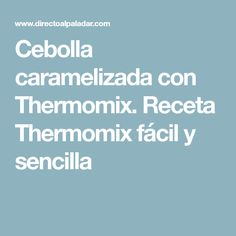 Cebolla caramelizada con Thermomix. Receta Thermomix fácil y sencilla Food And Drink, Favorite Recipes, Cooking, Onion, Recipes With Vegetables, Healthy Recipes, Breads, Foods, Dressings