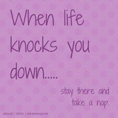 When life knocks you down.... stay there and take a nap. #inspiration #motivation #unmotivational #quote