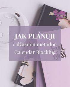 Jak plánuji své aktivity s novou úžasnou metodou - Calendar blocking Projects To Try, Calendar, Bullet Journal, Scrapbook, Motivation, Life, Minimalism, Psychology, Creative