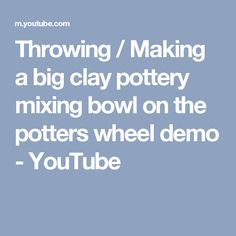 Throwing / Making a big clay pottery mixing bowl on the potters wheel demo - YouTube