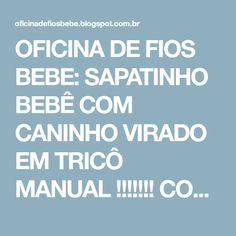 OFICINA DE FIOS BEBE: SAPATINHO BEBÊ COM CANINHO VIRADO EM TRICÔ MANUAL !!!!!!! COM RECEITA .