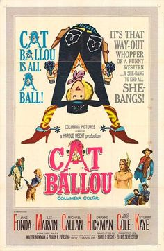 Cat Ballou: a young Jane Fonda and an already grizzled Lee Marvin in a western comedy, young woman fighting against the odds, against the robber baron.