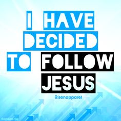 """""""I have decided to follow Jesus; No turning back, no turning back"""" And I no longer live, but Christ lives in me. The life I now live in the body, I live by faith in the Son of God, who loved me and gave Himself for me. Galatians 2:20   -Risen Apparel   www.shoprisen.com"""
