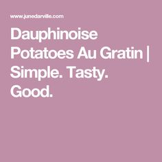 Dauphinoise Potatoes Au Gratin | Simple. Tasty. Good.