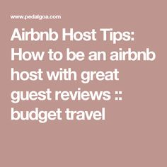 Airbnb Host Tips: How to be an airbnb host with great guest reviews :: budget travel