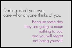 I so love this for my daughter!  Wish my mother had said this to me every day in high school