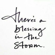 There's a blessing in the storm.