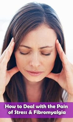 How to Deal with the Pain of #Stress & #Fibromyalgia