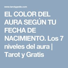 EL COLOR DEL AURA SEGÚN TU FECHA DE NACIMIENTO. Los 7 niveles del aura | Tarot y Gratis