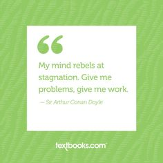 Just because the semester's over... . . . . #mondaymotivation #sherlockholmesday #sherlockholmes #sirarthurconandoyle #sherlock #givemework Arthur Conan Doyle, Quotable Quotes, My Mind, Monday Motivation, Picture Quotes, Sherlock, Rebel, Give It To Me, Mindfulness