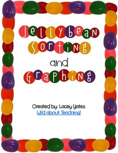 Fun sorting and graphing for Spring!  Can use the included jellybean pieces or use REAL jellybeans (Starburst are a favorite!). :)Included:-Sor...